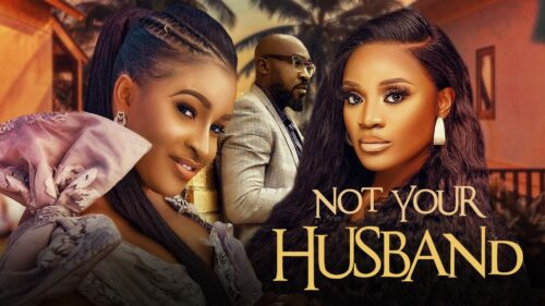 Not Your Husband – Nollywood Movie