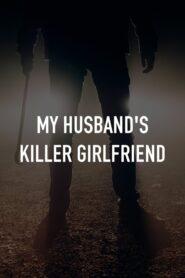 My Husband's Killer Girlfriend (2021)
