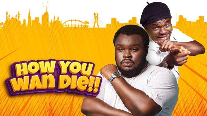 how you wan die nollywood